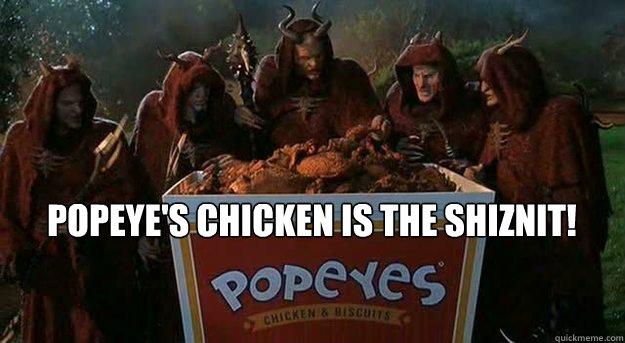popeyes chicken is the sniznit